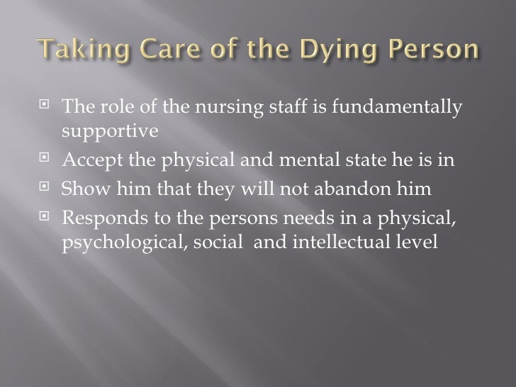 <ul><li>The role of the nursing staff is fundamentally supportive </li></ul><ul><li>Accept the physical and mental state h...