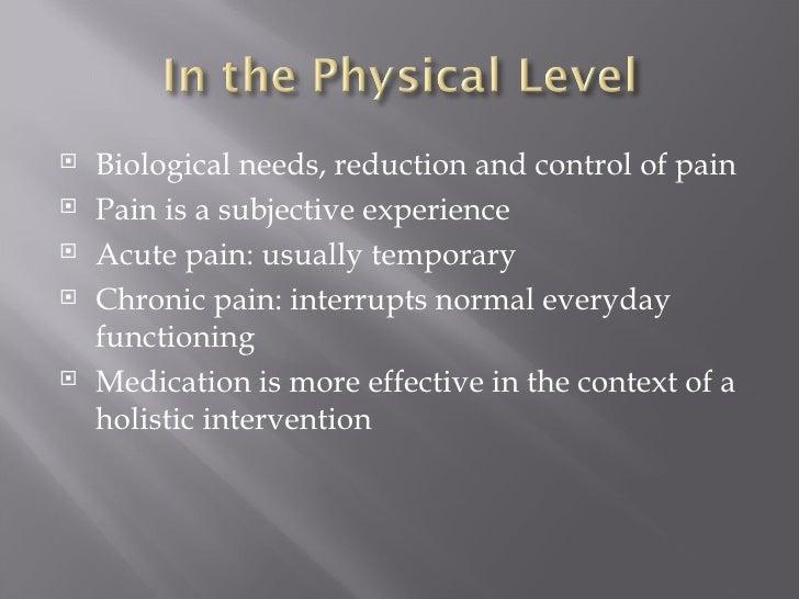 <ul><li>Biological needs, reduction and control of pain </li></ul><ul><li>Pain is a subjective experience </li></ul><ul><l...