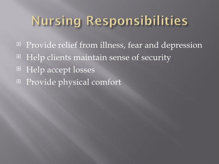 <ul><li>Provide relief from illness , fear and depression </li></ul><ul><li>Help clients maintain sense of security </li><...