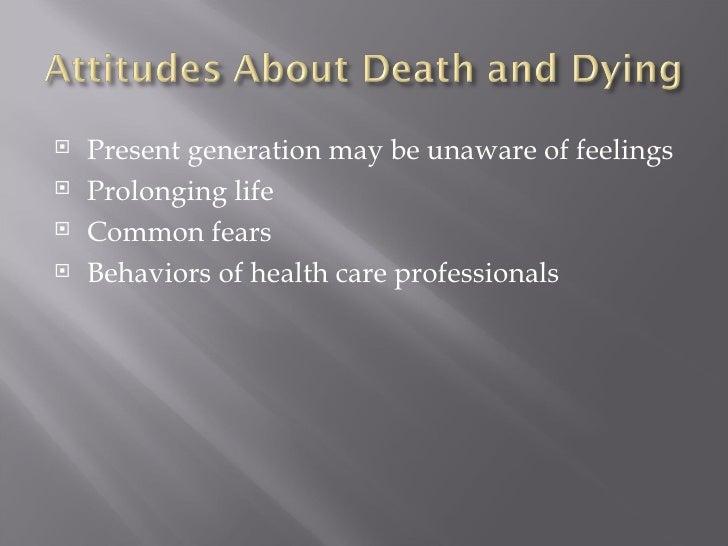 <ul><li>Present generation may be unaware of feelings </li></ul><ul><li>Prolonging life </li></ul><ul><li>Common fears </l...