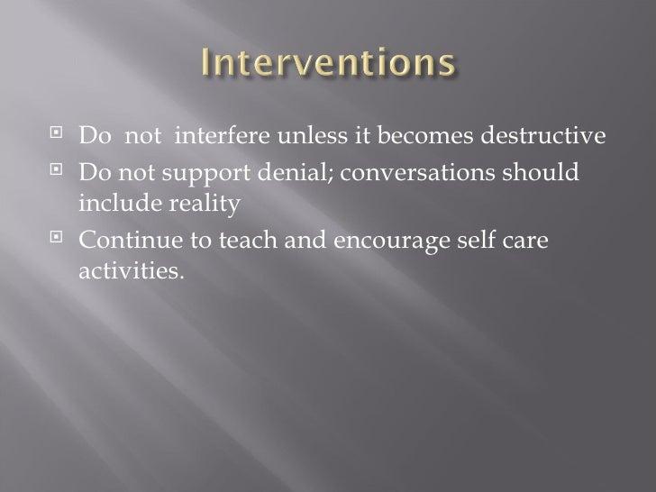 <ul><li>Do  not  interfere unless it becomes destructive </li></ul><ul><li>Do not support denial; conversations should inc...