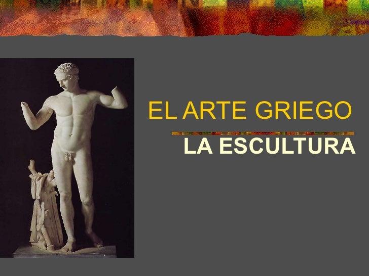 EL ARTE GRIEGO LA ESCULTURA
