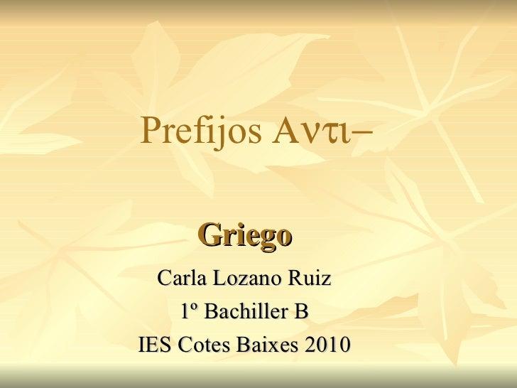 Griego Carla Lozano Ruiz 1º Bachiller B IES Cotes Baixes 2010 Prefijos  