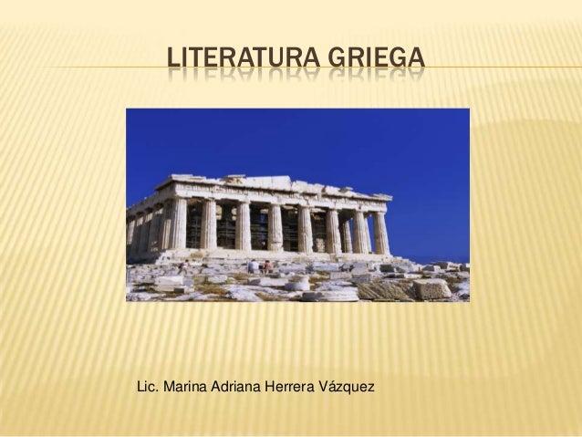 LITERATURA GRIEGALic. Marina Adriana Herrera Vázquez