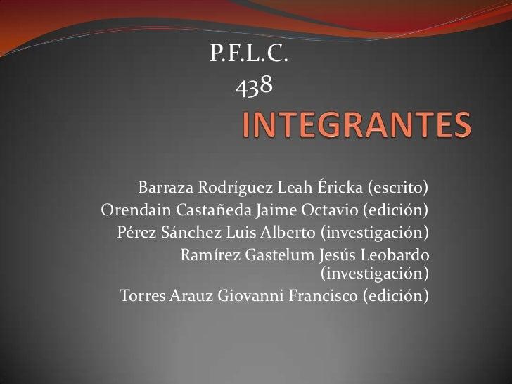 P.F.L.C.                 438    Barraza Rodríguez Leah Éricka (escrito)Orendain Castañeda Jaime Octavio (edición) Pérez Sá...
