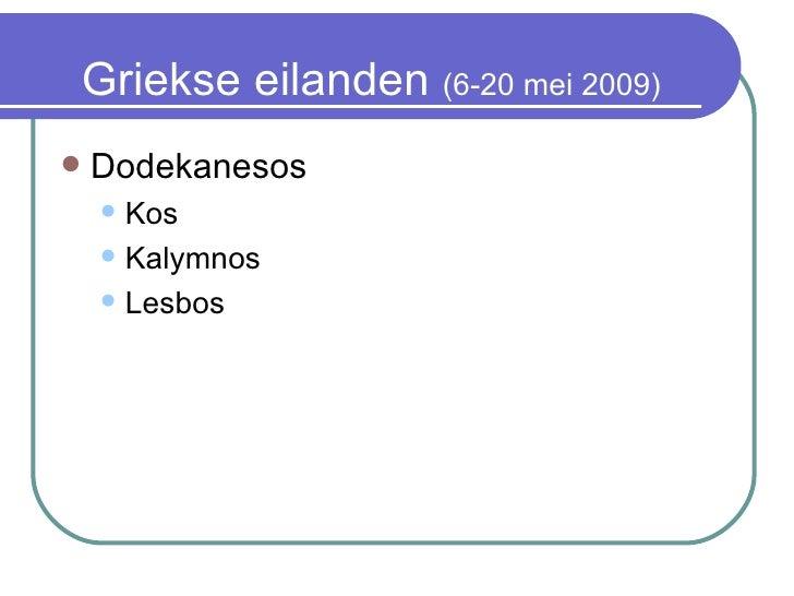 Griekse eilanden  (6-20 mei 2009) <ul><li>Dodekanesos </li></ul><ul><ul><li>Kos </li></ul></ul><ul><ul><li>Kalymnos </li><...