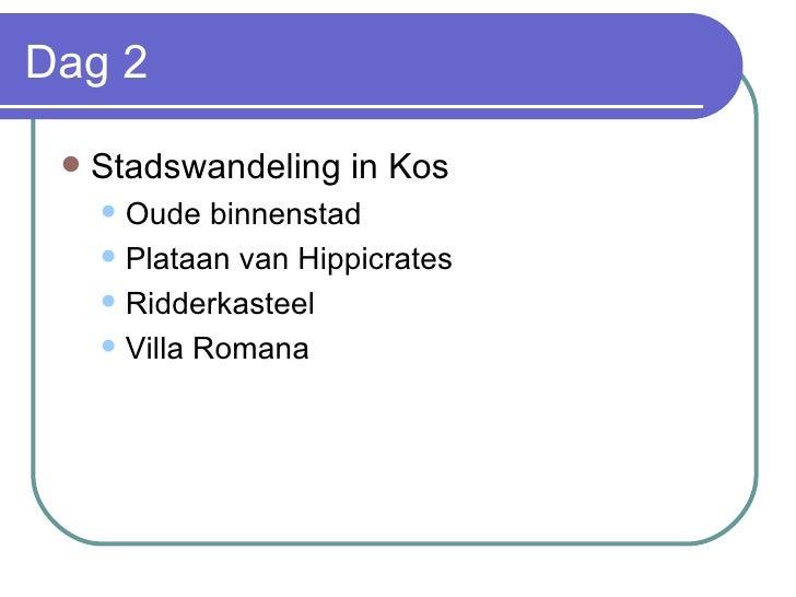Dag 2 <ul><li>Stadswandeling in Kos  </li></ul><ul><ul><li>Oude binnenstad </li></ul></ul><ul><ul><li>Plataan van Hippicra...