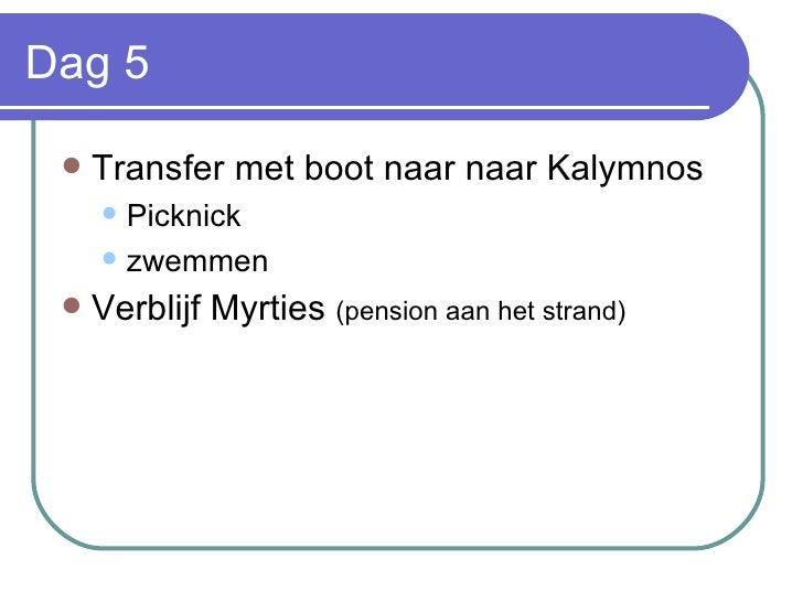 Dag 5 <ul><li>Transfer met boot naar naar Kalymnos </li></ul><ul><ul><li>Picknick </li></ul></ul><ul><ul><li>zwemmen </li>...