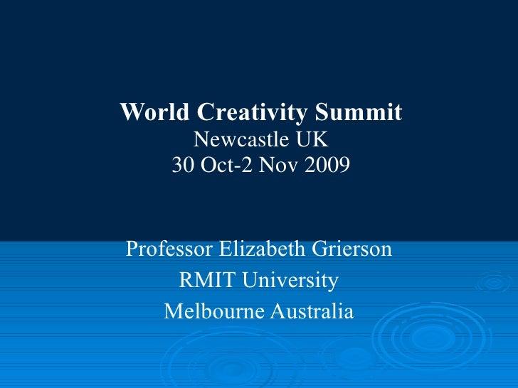 World Creativity Summit Newcastle UK 30 Oct-2 Nov 2009 Professor Elizabeth Grierson RMIT University Melbourne Australia