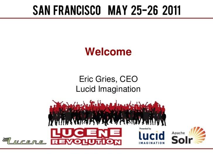 Welcome<br />Eric Gries, CEOLucid Imagination<br />
