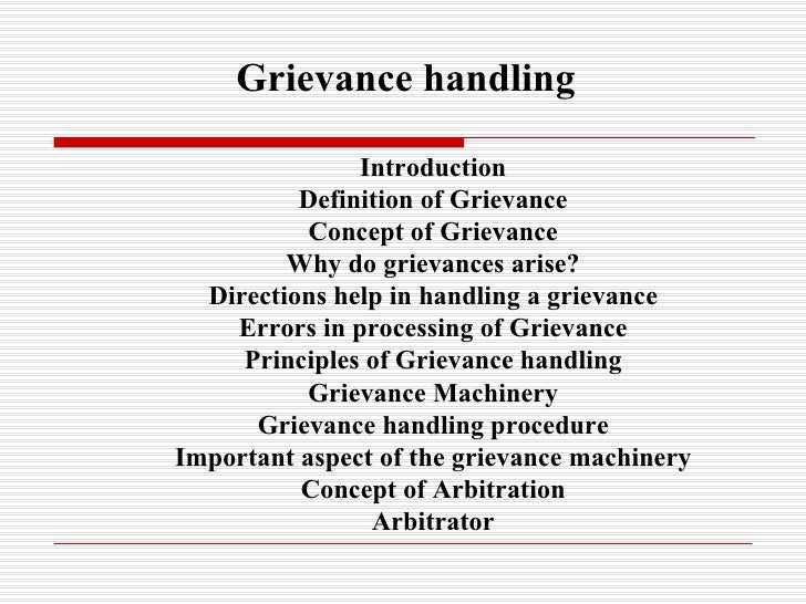 Introduction Definition of Grievance Concept of Grievance Why do grievances arise? Directions help in handling a grievance...