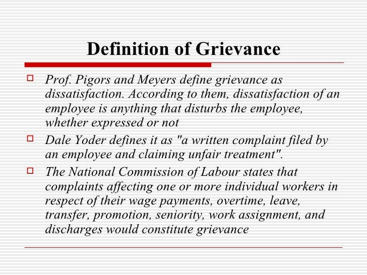 meaning of grievance Grievance procedure a definition 1 a grievance is a written complaint filed by an individual employee, a group of employees, or afscme that alleges the university has violated a specific provision of this agreement 2 group grievances are defined as, and limited to, those grievances which cover more than one.