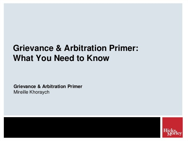 Grievance & Arbitration Primer: What You Need to Know  Grievance & Arbitration Primer Mireille Khoraych
