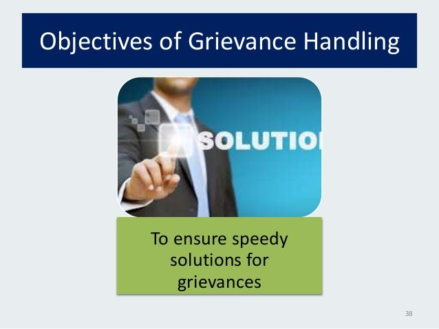 grievance handling Members will find general information about how best to prepare grievances we strongly recommend that members use and consult this section regularly for up to date grievance handling information.