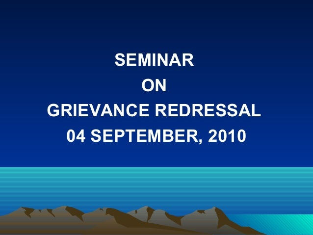 SEMINAR ON GRIEVANCE REDRESSAL 04 SEPTEMBER, 2010