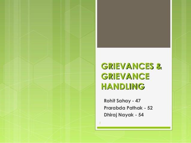 GRIEVANCES & GRIEVANCE HANDLING Rohit Sahay - 47 Prarabda Pathak - 52 Dhiraj Nayak - 54 1