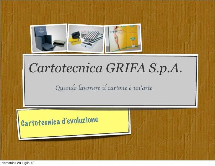 Cartotecnica GRIFA S.p.A.                            Quando lavorare il cartone èun'arte                                 ...