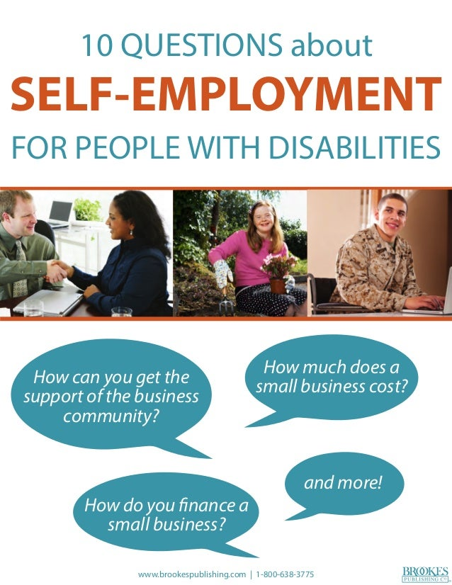 10 QUESTIONS about SELF-EMPLOYMENT FOR PEOPLE WITH DISABILITIES and more! How much does a small business cost?How can you ...