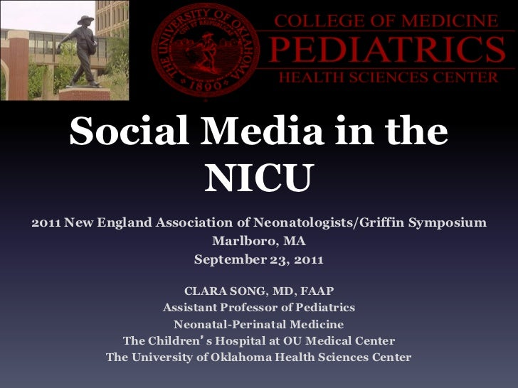 Social Media in the            NICU2011 New England Association of Neonatologists/Griffin Symposium                       ...