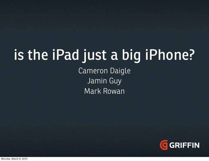 is the iPad just a big iPhone?                         Cameron Daigle                           Jamin Guy                 ...