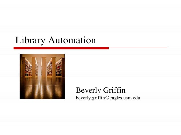 Library Automation             Beverly Griffin             beverly.griffin@eagles.usm.edu