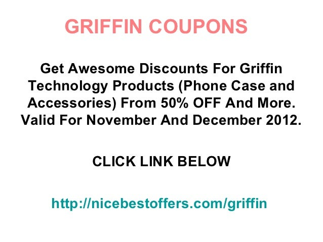 GRIFFIN COUPONS  Get Awesome Discounts For Griffin Technology Products (Phone Case and Accessories) From 50% OFF And More....
