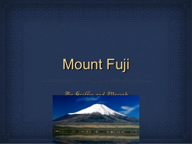 Mount Fuji By: Griffin and Mariah