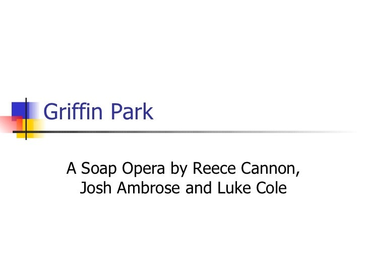 Griffin Park A Soap Opera by Reece Cannon, Josh Ambrose and Luke Cole