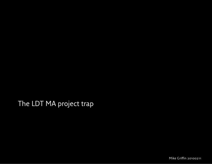 "!""#$%&'(#)*$*&+%$     The LDT MA project trap                                      Mike Griffin 20100211"