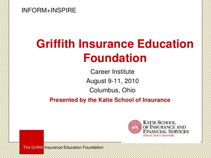 INFORM+INSPIRE<br />Career Institute <br />August 9-11, 2010<br />Columbus, Ohio<br />The Griffith Insurance Education Fou...