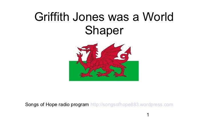 Griffith Jones was a World              ShaperSongs of Hope radio program http://songsofhope883.wordpress.com             ...