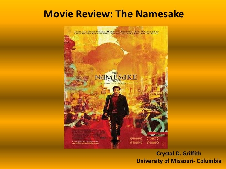 Movie Review: The Namesake<br />Crystal D. Griffith<br />University of Missouri- Columbia<br />1<br />
