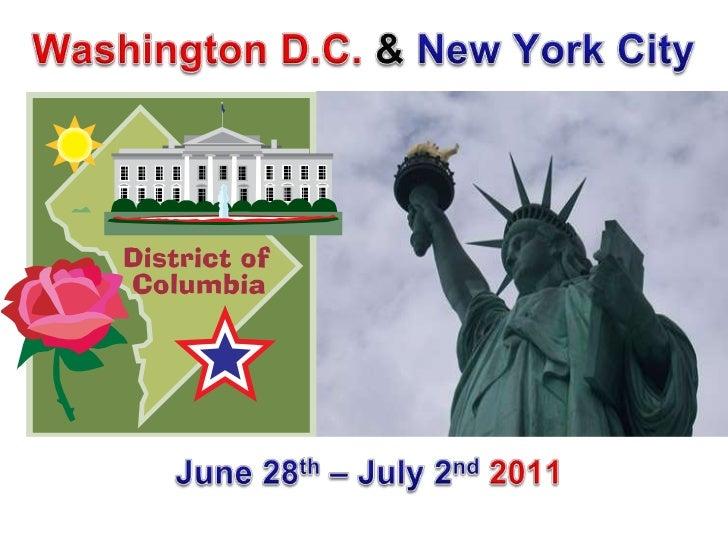 Washington D.C. & New York City<br />June 28th – July 2nd2011<br />