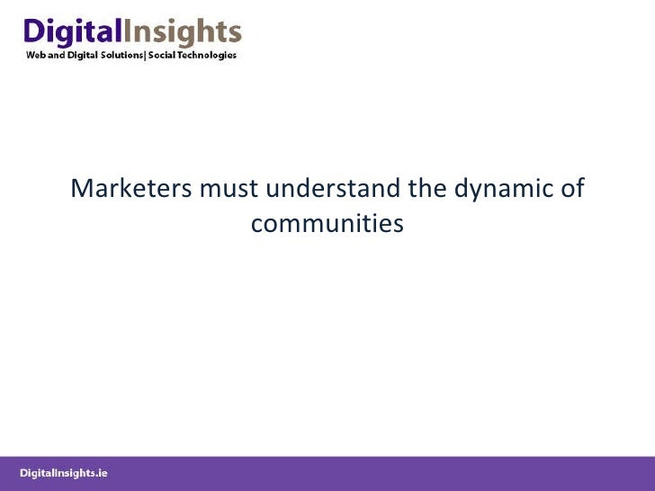 Marketers must understand the dynamic of communities