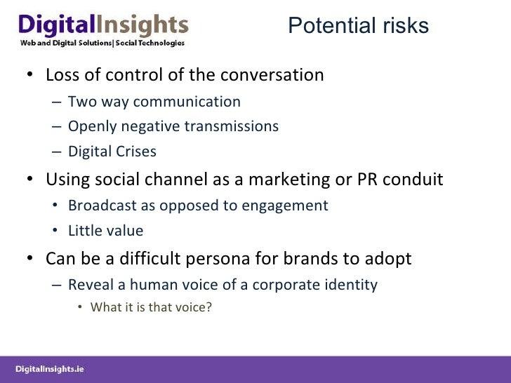 Potential risks  <ul><li>Loss of control of the conversation </li></ul><ul><ul><li>Two way communication </li></ul></ul><u...