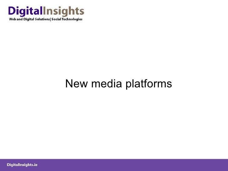 <ul><li>New media platforms </li></ul>
