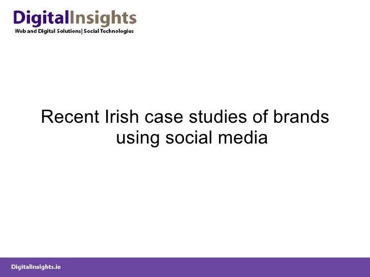 <ul><li>Recent Irish case studies of brands using social media </li></ul>