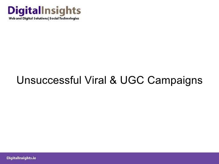 <ul><li>Unsuccessful Viral & UGC Campaigns </li></ul>
