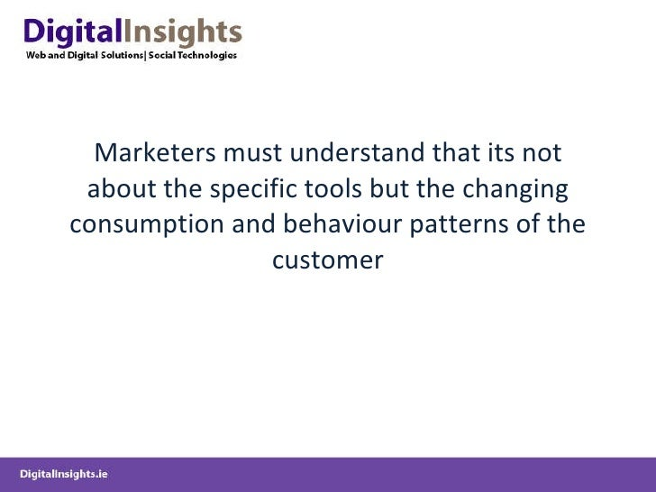 Marketers must understand that its not about the specific tools but the changing consumption and behaviour patterns of the...