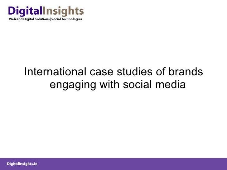 <ul><li>International case studies of brands engaging with social media </li></ul>