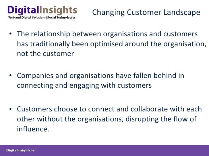 Changing Customer Landscape <ul><li>The relationship between organisations and customers has traditionally been optimised ...