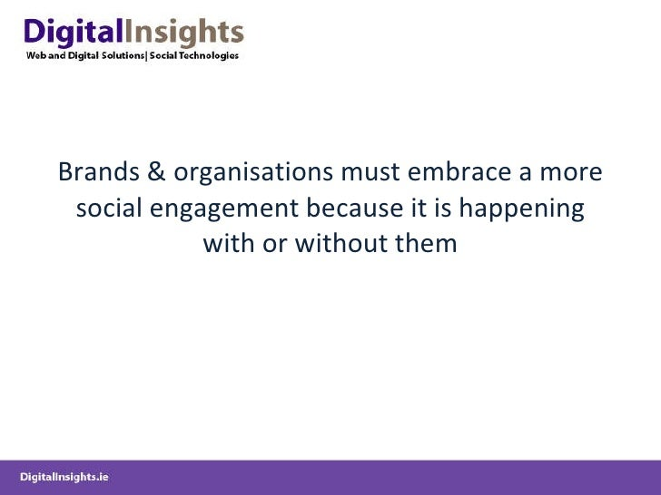 Brands & organisations must embrace a more social engagement because it is happening with or without them