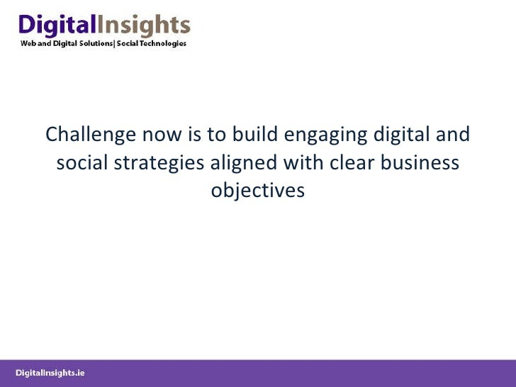 Challenge now is to build engaging digital and social strategies aligned with clear business objectives