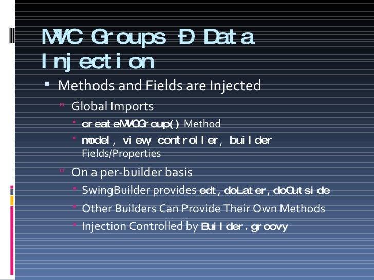 MVC Groups – Data Injection <ul><li>Methods and Fields are Injected </li></ul><ul><ul><li>Global Imports </li></ul></ul><u...