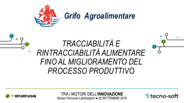 TRACCIABILITÀ E RINTRACCIABILITÀ ALIMENTARE FINO AL MIGLIORAMENTO DEL PROCESSO PRODUTTIVO Grifo Agroalimentare