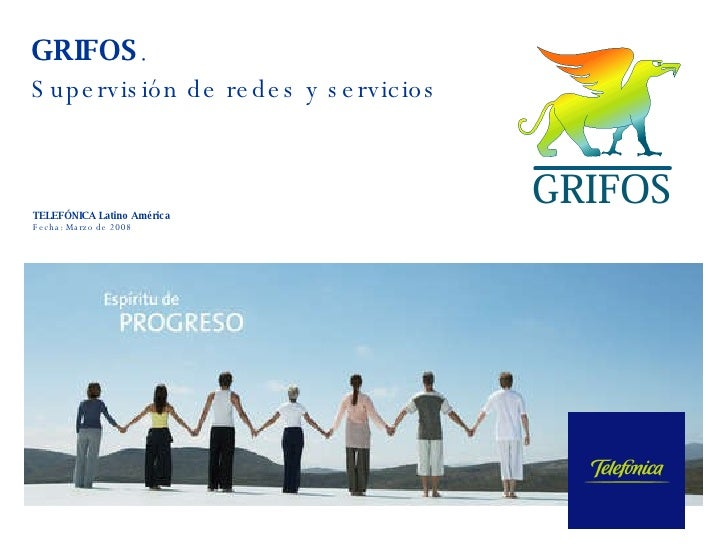 TELEFÓNICA Latino América Fecha :  Marzo de 2008 GRIFOS .  Supervisión de redes y servicios