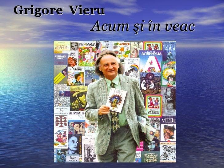 Grigore   Vieru     Acum  şi în veac