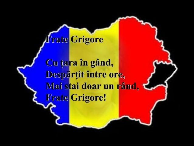Frate Grigore Cu ţara în gând, Despărţit între ore, Mai stai doar un rând, Frate Grigore!
