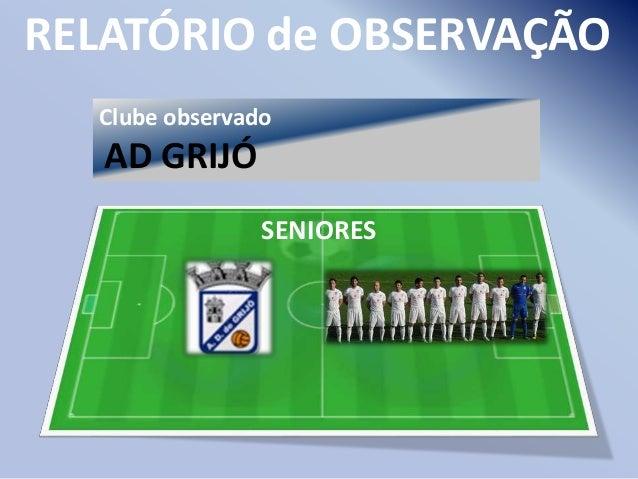 RELATÓRIO de OBSERVAÇÃO Clube observado  AD GRIJÓ SENIORES