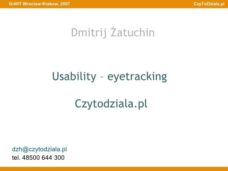 Usability – eyetracking  Czytodziala.pl [email_address] tel. 48500 644 300 Dmitrij Żatuchin